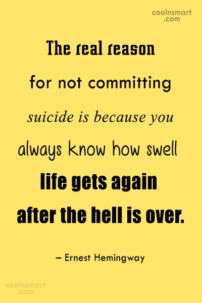 Quote: The real reason for not committing suicide...
