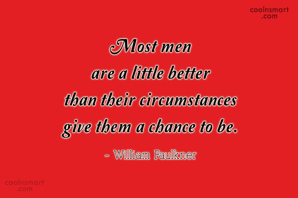 Quote: Most men are a little better than...