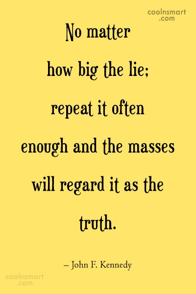 Quote: No matter how big the lie; repeat...
