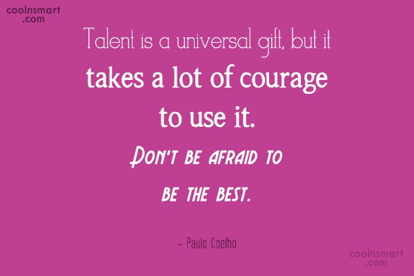 Quote: Talent is a universal gift, but it...