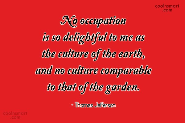 Gardening Quote: No occupation is so delightful to me...