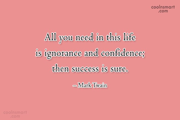 Confidence Quote: All you need in this life is...