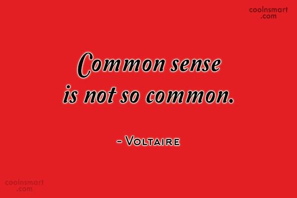 Quote: Common sense is not so common. –...