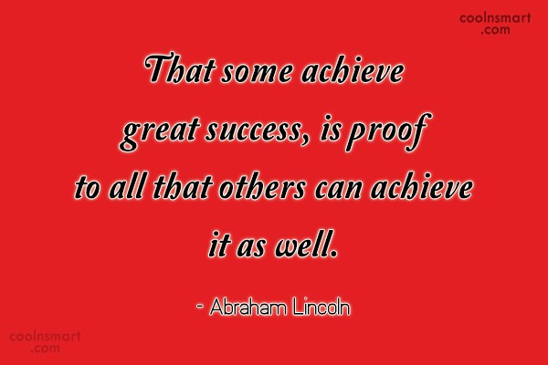 Quote: That some achieve great success, is proof...