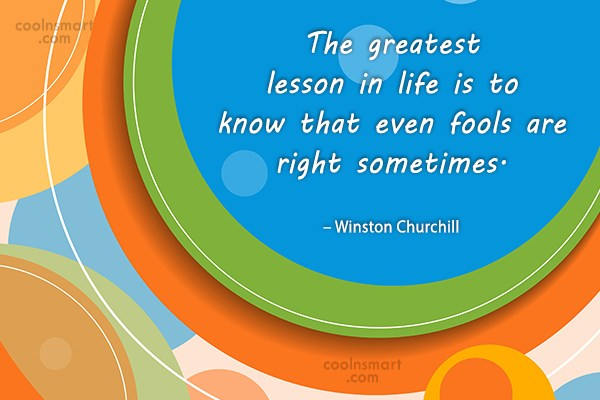 Humility Quote: The greatest lesson in life is to...