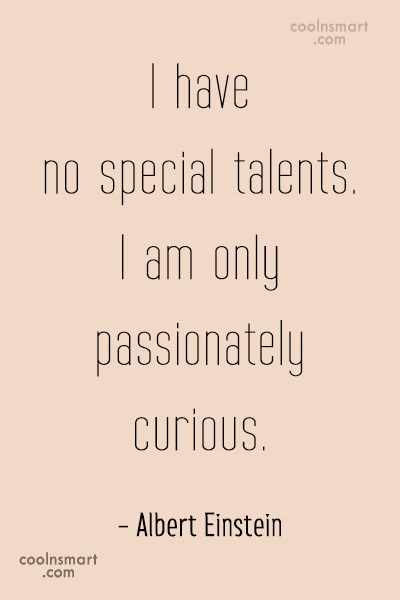 Passion Quote: I have no special talents. I am...