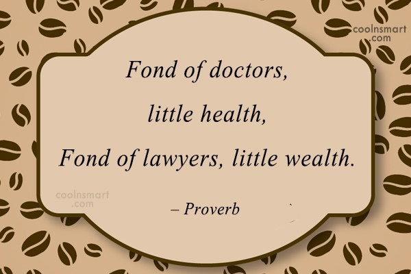 Health Quote: Fond of doctors, little health, Fond of...