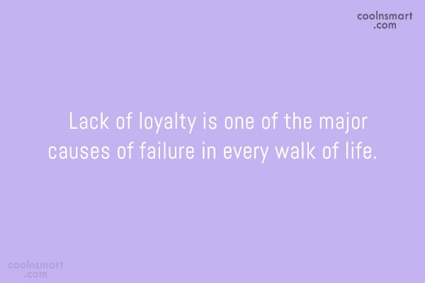 Failure Quote: Lack of loyalty is one of the...