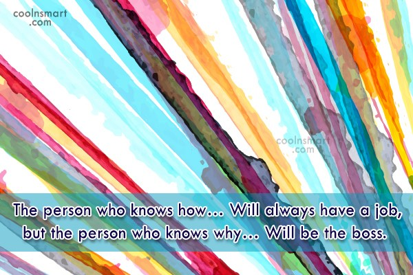 Job Quote: The person who knows how… Will always...