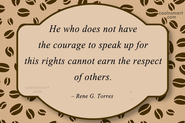 Respect Quote: He who does not have the courage...