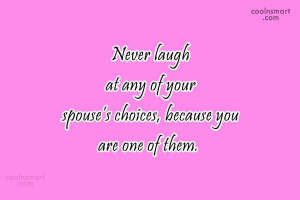 Wedding Quote: Never laugh at any of your spouse's...