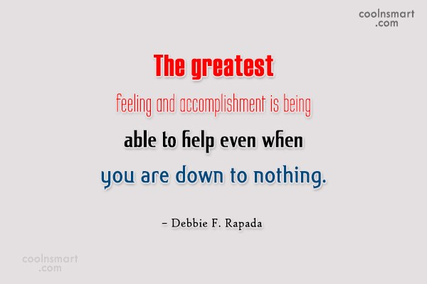 Help Quote: The greatest feeling and accomplishment is being...