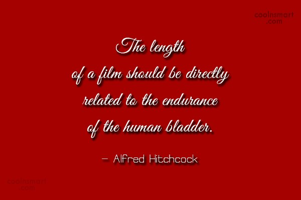 Quote: The length of a film should be...