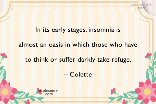 Suffering Quote: In its early stages, insomnia is almost...