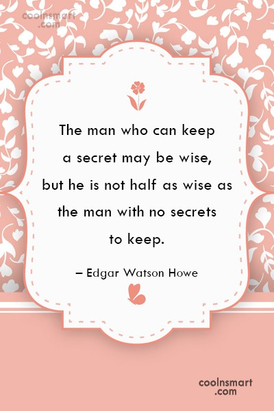 Secrets Quote: The man who can keep a secret...