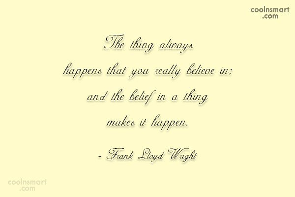 Belief Quote: The thing always happens that you really...