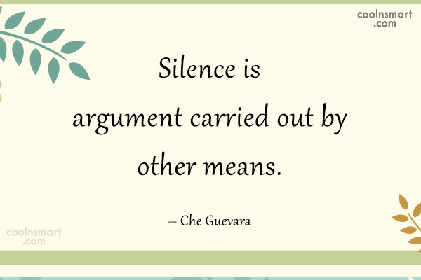 Argument Quote: Silence is argument carried out by other...