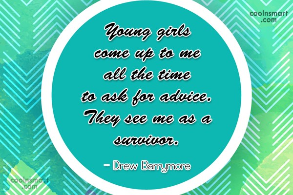 Quote: Young girls come up to me all...