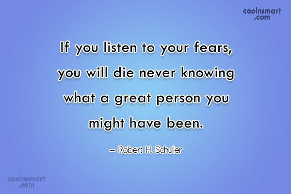 Fear Quote: If you listen to your fears, you...