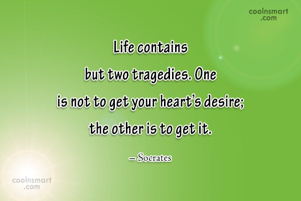 Quote: Life contains but two tragedies. One is...