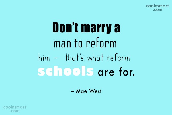 Quote: Don't marry a man to reform him...