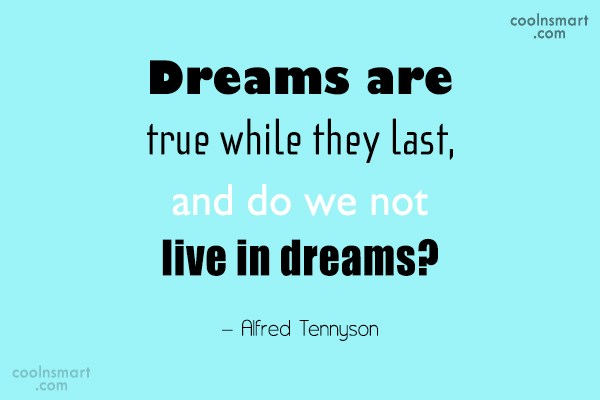 Quote: Dreams are true while they last, and...