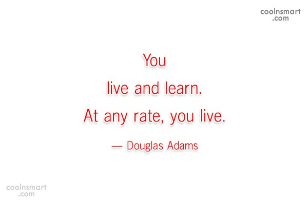 Learning Quote: You live and learn. At any rate,...