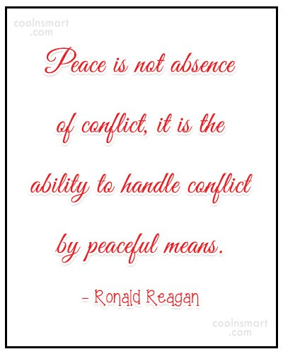 Peace Quote: Peace is not absence of conflict, it...