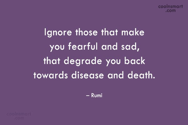 Sad Quote: Ignore those that make you fearful and...