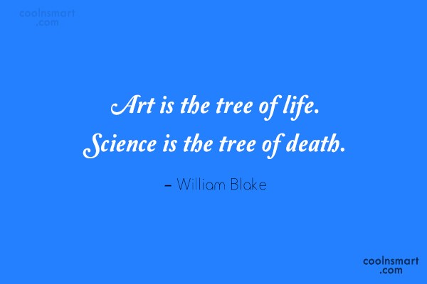 Art Quote: Art is the tree of life. Science...