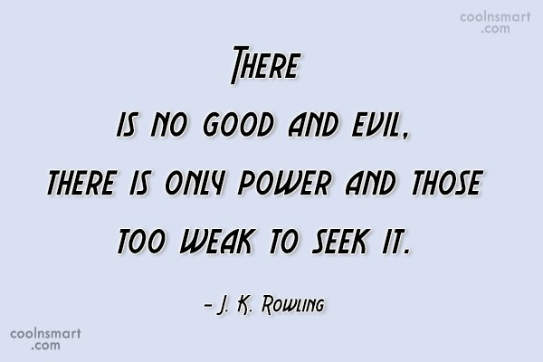 Power Quote: There is no good and evil, there...