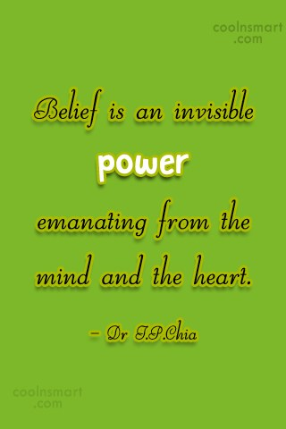 Belief Quote: Belief is an invisible power emanating from...