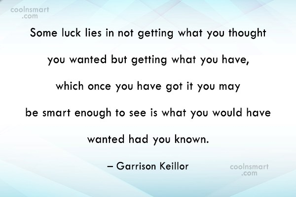 Quote: Some luck lies in not getting what...