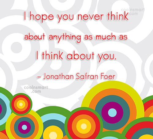 Quote: I hope you never think about anything...
