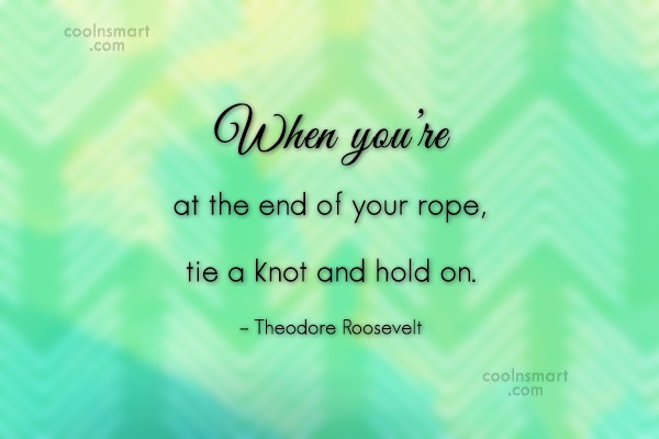 Hope Quote: When you're at the end of your...