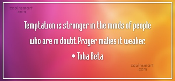 Quote: Temptation is stronger in the minds of...