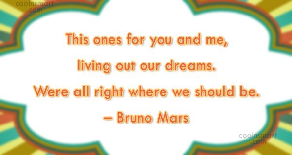 Dream Quote: This ones for you and me, living...