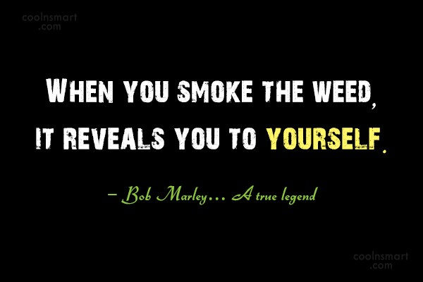 Smoking Quote: When you smoke the weed, it reveals...