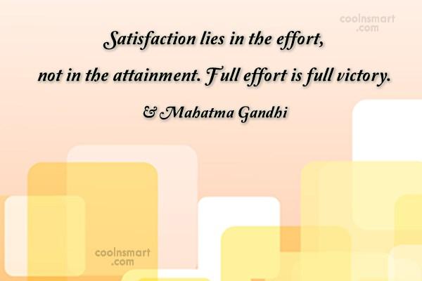 Quote: Satisfaction lies in the effort, not in...