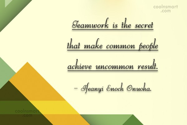 Teamwork Quote: Teamwork is the secret that make common...