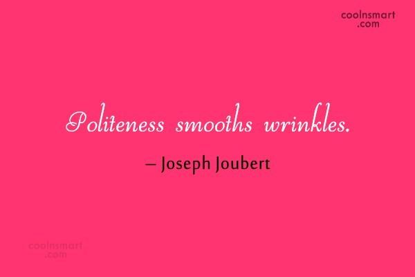 Politeness Quote: Politeness smooths wrinkles. – Joseph Joubert