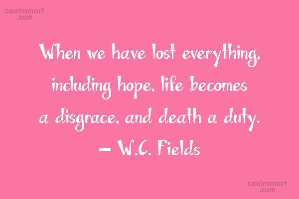 Quote: When we have lost everything, including hope,...
