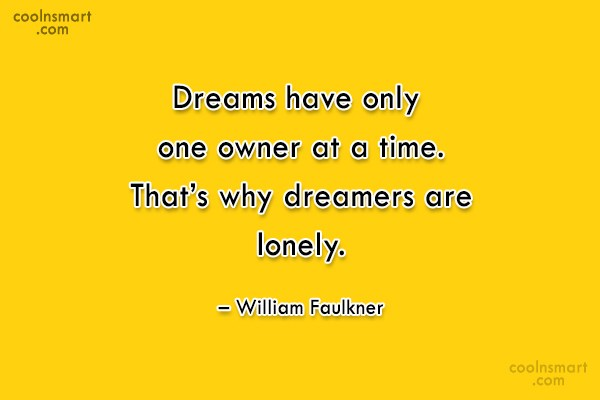 Quote: Dreams have only one owner at a...