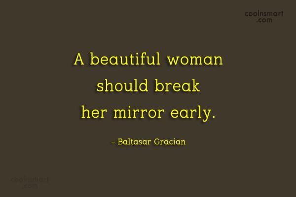 Beauty Quote: A beautiful woman should break her mirror...