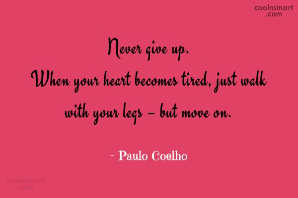 Quote: Never give up. When your heart becomes...