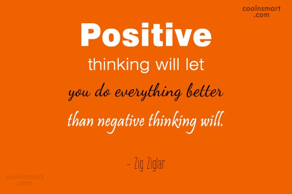 Quote: Positive thinking will let you do everything...