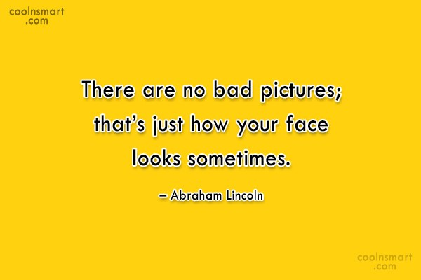 Quote: There are no bad pictures; that's just...