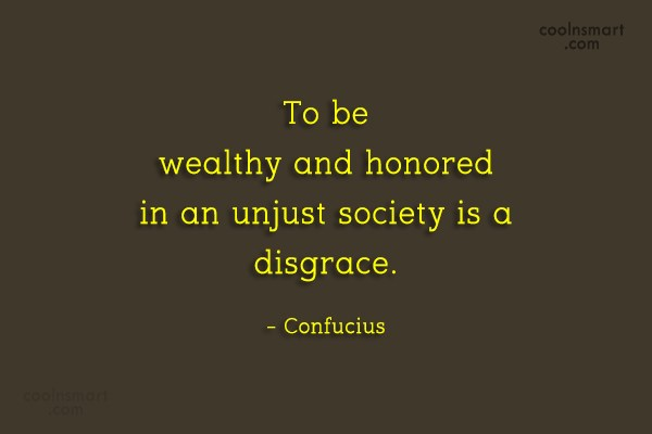 Society Quote: To be wealthy and honored in an...