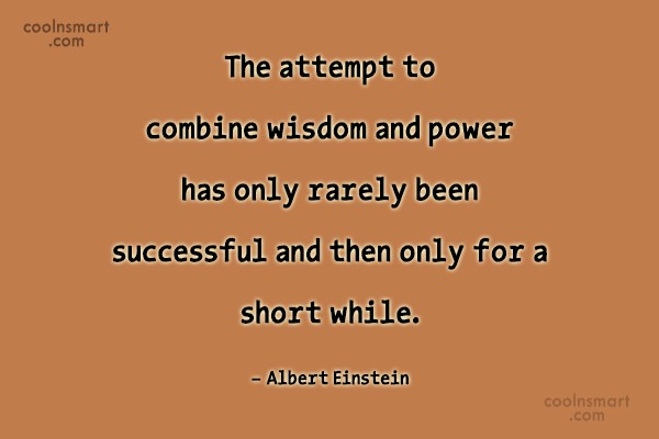 Power Quote: The attempt to combine wisdom and power...