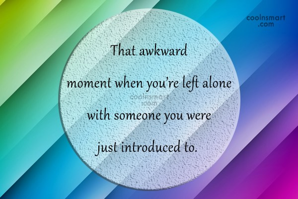 Funny Awkward Moments Quote: That awkward moment when you're left alone...